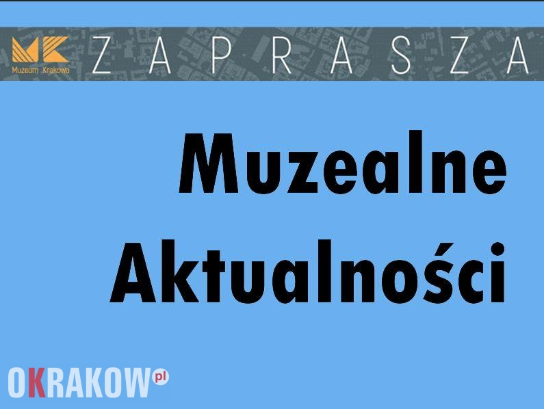 muzealne aktualnosci muzeum miasta krakowa - MUZEALNE AKTUALNOŚCI 14 - 20 PAŹDZIERNIKA